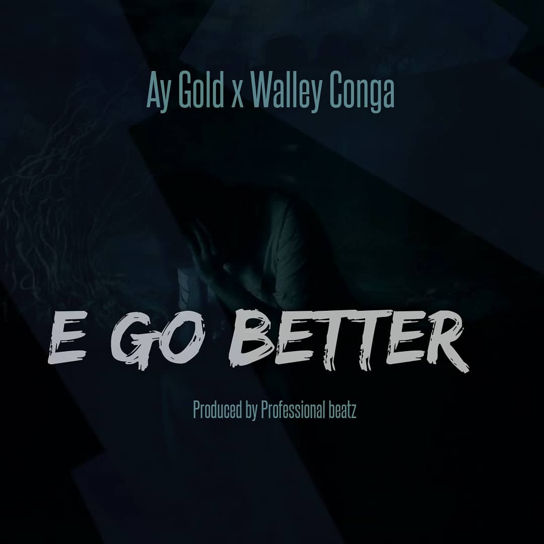 Video: Ay Gold Ft Walley Conga – E Go Better